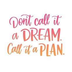 Instagram image of quote: Don%27t call it a dream, call it a plan.