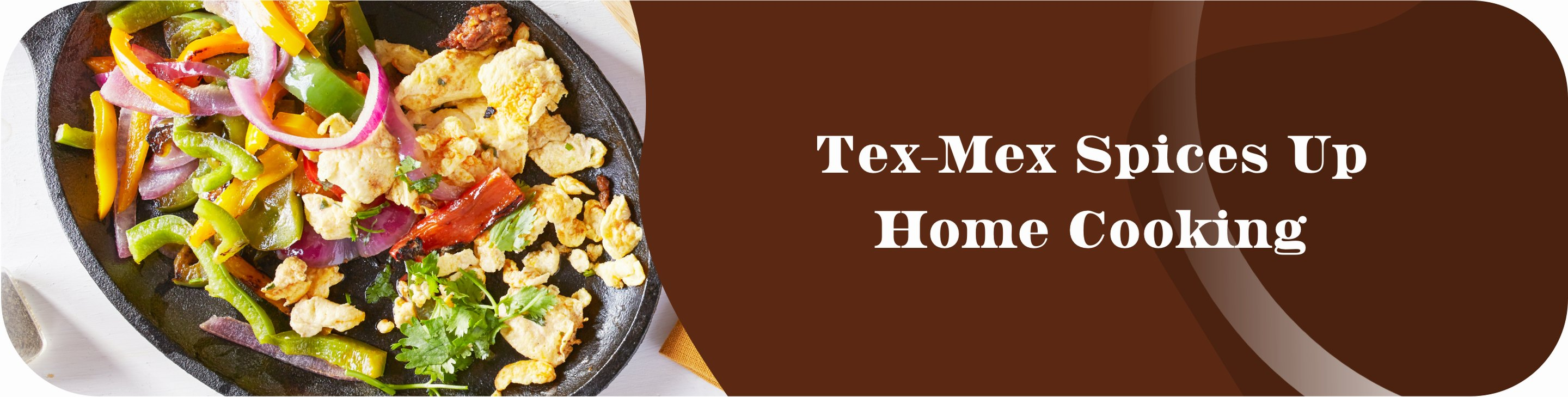 mexican-inspired fajita fillings in skillet with text tex-mex spices up home cooking on brown background