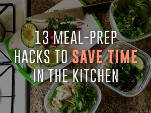 13 Meal-Prep Hacks to Save Time in the Kitche