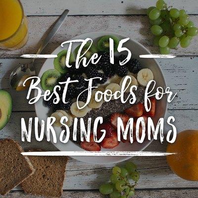 the 15 best foods for nursing moms