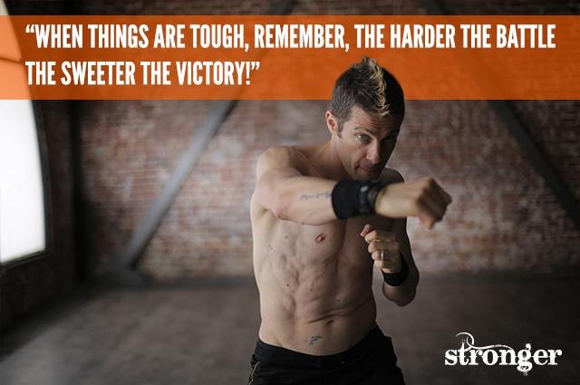 The harder the battle, the sweeter the victory!